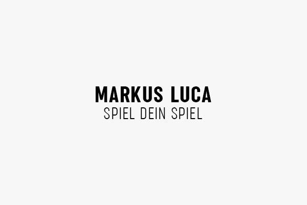 MARKUS LUCA – SPIEL DEIN SPIEL